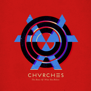 27. CHVRCHES – The Bones Of What You Believe [Glassnote]