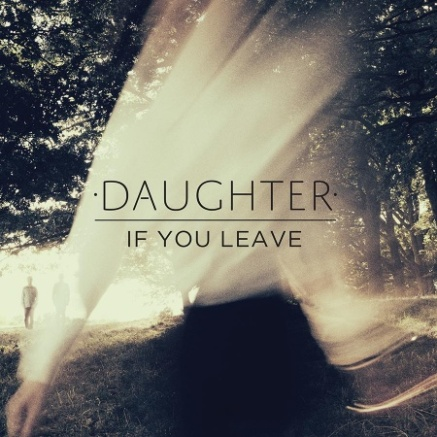 49. Daughter – If You Leave [4AD]
