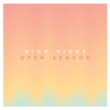 10. High Highs – Open Season [Sony Music]