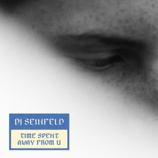 30. DJ Seinfeld - Time Spent Away From U